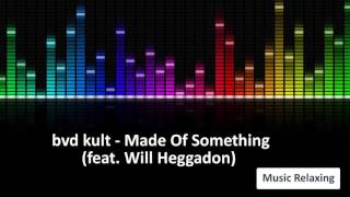 Music Relaxing | EDM Music | bvd kult - Made Of Something (feat. Will Heggadon)