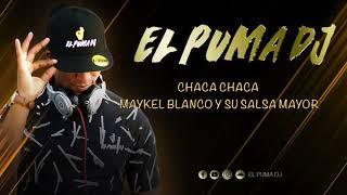 Chaca Chaca - Maykel Blanco Y Su Salsa Mayor '' El Puma Dj ''