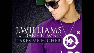 J.Williams Feat. Dane Rumble - Takes Me Higher