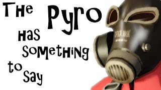 The Pyro has something to say