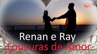 ♫💕Renan e Ray - Loucuras de amor💕♫ (Legendado - HD)
