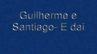 Guilherme e Santiago- E dai.wmv