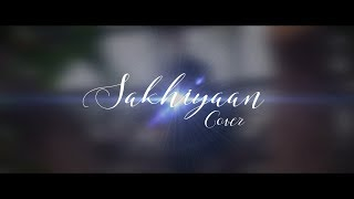 Sakhiyaan Cover | Aaryan Raghaw Sah | Ft. Samragyi Bansal | Latest Punjabi Song 2018