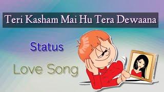 Teri Kasam Hoon Main Tera Deewana status