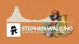 Stephen Walking - Wake up, The House Is Underwater! [Monstercat Release]