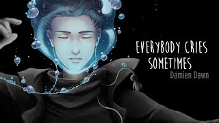 Damien Dawn- Everybody Cries Sometimes (Official Lyric Video)