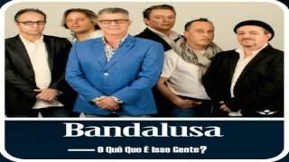 Bandalusa - O Quê Que É Isso Gente?