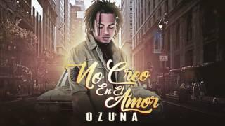 Ozuna No Creo En El Amor 2017