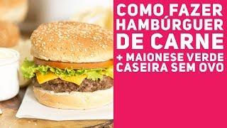 HAMBÚRGUER DE CARNE CASEIRO E MAIONESE VERDE SEM OVO - Receitas de Minuto EXPRESS #287