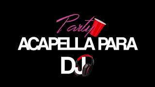 El Villano - Party (ACapella para DJ)