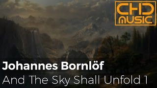 Johannes Bornlöf - And The Sky Shall Unfold 1 [Epic Background Music]