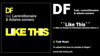 D.F. Feat. Lammillionaire & Adam Somers  - Like This (Ben La Pompe Vs Valentiano Sanchez)