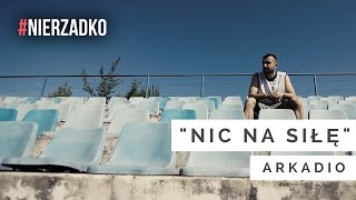 Arkadio - Nic na siłę (prod. Folku / scratch: DJ Aztek) || VIDEO HD || #NIERZADKO 06