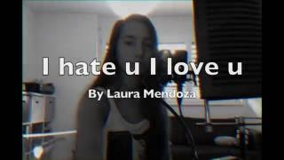 Gnash - I hate u I love u (cover) Laura Mendoza