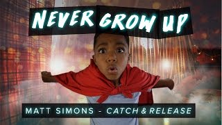 Never Grow Up | Matt Simons - Catch & Release (Deepend Remix) | #CatchReleaseDanceOn