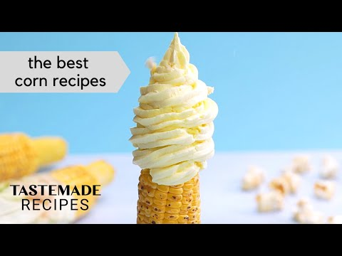 The Best Sweet & Savory Corn Recipes | Tastemade