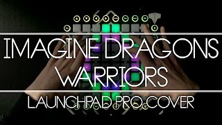Imagine Dragons - Warriors // Launchpad Cover