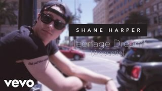 Shane Harper - Teenage Dream (Acoustic)