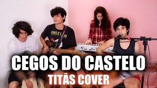 Cegos do Castelo - Titãs (Cover)