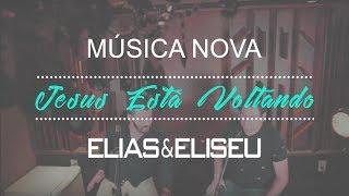Elias & Eliseu - Jesus Está Voltando (Vídeo Oficial)