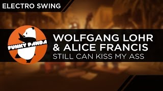 ElectroSWING || Wolfgang Lohr & Alice Francis - Still Can Kiss My Ass