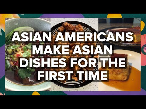 Asian Americans Make Asian Dishes For The First Time ? Tasty