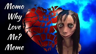 Momo Why Love Me? Meme - Original Meme by Mega duck / This Meme Inspired by sashley