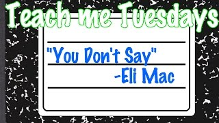 """You don't say"" TUTORIAL - Eli Mac"