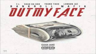 Bankroll Mafia Featuring T.I., Shad Da God, Young Thug & London Jae - Out My Face [Clean Edit]