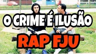 O Crime é Ilusão 'Rap' - Música FJU