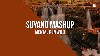 Mental Run Wild (Suyano Mashup)