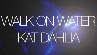 Kat Dahlia - Walk On Water (Lyrics)