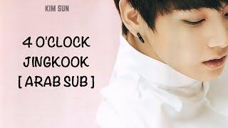 JUNGKOOK- 4 o'clock [ arab sub ]