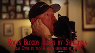 Roots Bloody Roots - Sepultura: Vocal Cover by Tach