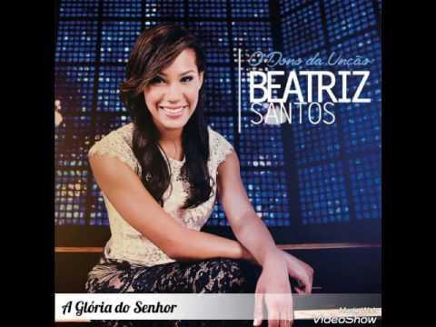 A Gloria Do Senhor de Beatriz Santos Letra y Video