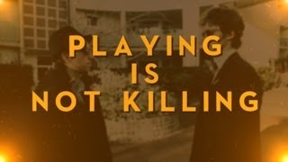 Playing is not Killing