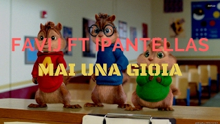 Favij ft. iPantellas - MAI UNA GIOIA (Chipmunks Version)