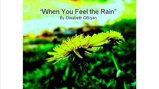 "An Acapella Song by Elisabeth OBryan ""When You Feel the Rain"""