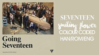 SEVENTEEN - 웃음꽃 (Smiling Flower) (Color Coded Hangul/Rom/Eng Lyrics)