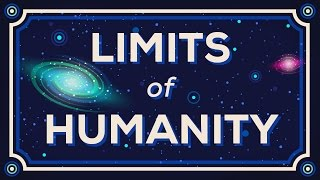 How Far Can We Go? Limits of Humanity. width=