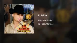 Larry Hernández - El Talibán 16 Narco corridos