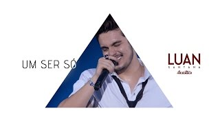 Luan Santana - Um ser só (DVD Luan Santana Acústico)