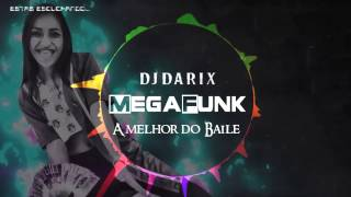DJ DARIX - A MELHOR DO BAILE MEGAFUNK [Dani Russo]