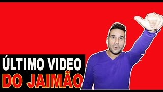 ÚLTIMO VIDEO DO JAIMÃO