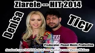 DENISA si TICY - Ziarele (Melodie originala) manele noi Februarie 2014