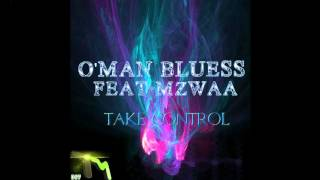 O'Man Bluess Feat Mzwaa Take Control