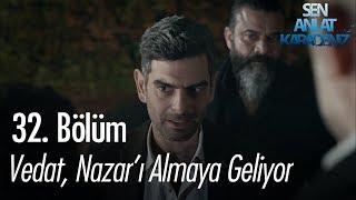 Vedat, Nazar'ı almaya geliyor - Sen Anlat Karadeniz 32. Bölüm