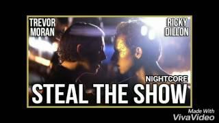 Ricky Dillon ft. Trevor Moran - Steal the show (nightcore)