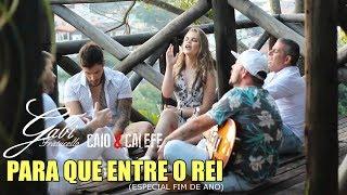 PARA QUE ENTRE O REI - Gabi Fratucello Feat. Caio e Calefe/Dennis Cotrim/Faustinho