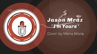 Jason Mraz - I'm Yours (Cover by Manu Mora)